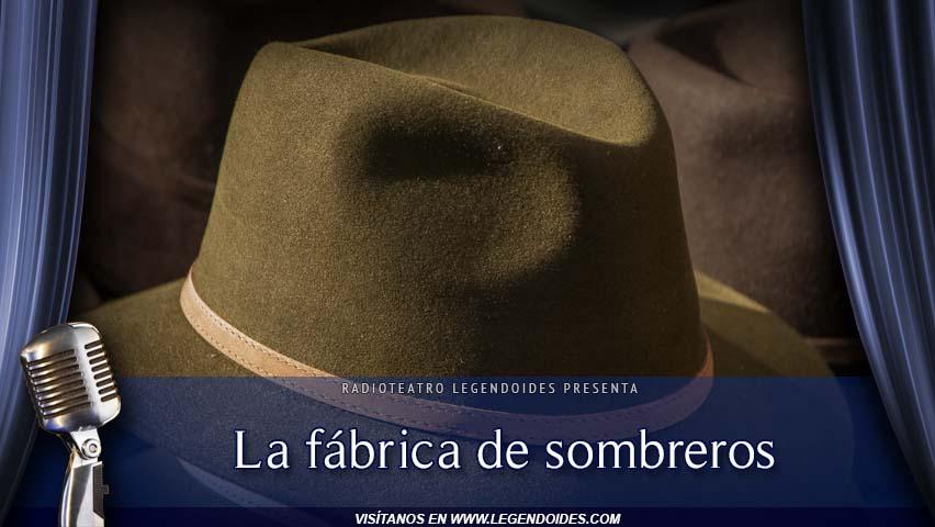 Radioteatro Legendoides: La fábrica de sombreros - Capítulo único